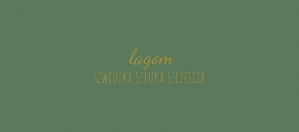 Lagom - szwedzka sztuka szczęścia